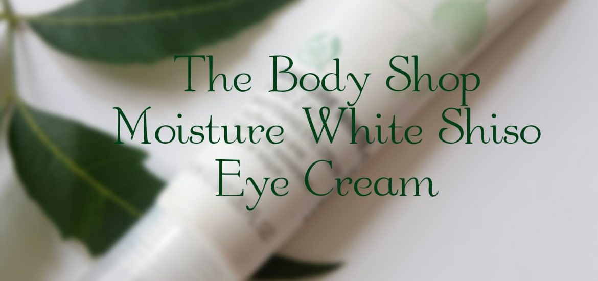 The Body Shop White Shiso Eye Cream review