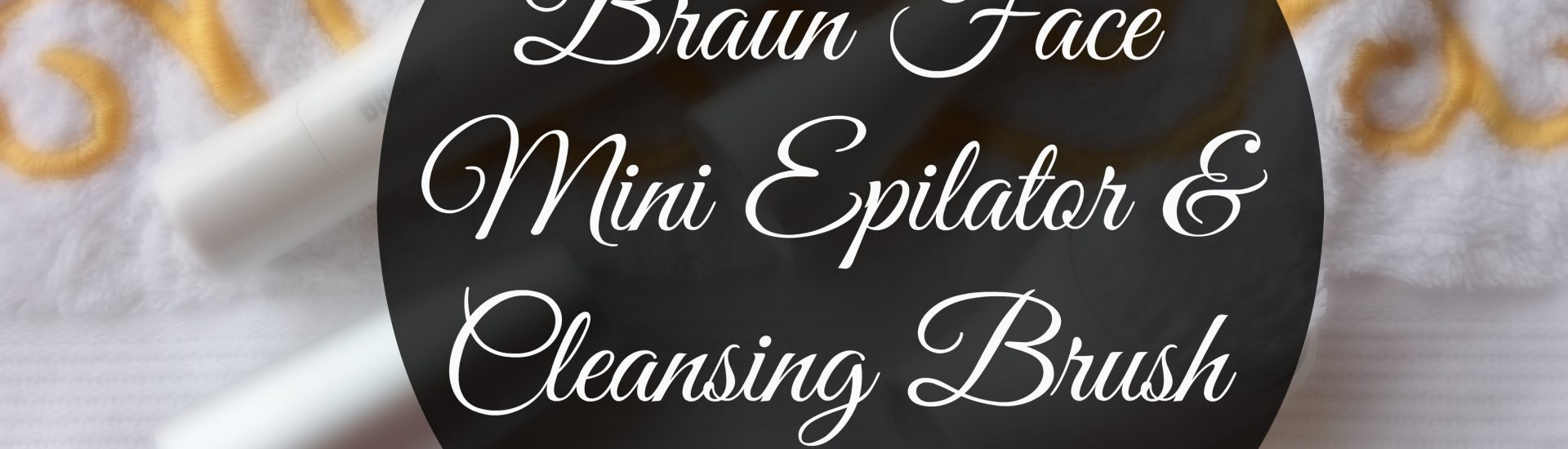 Braun Face Mini Epilator and Cleansing Brush Review