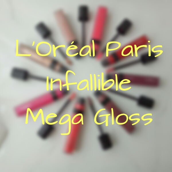 L'Oréal Paris Infallible Mega Gloss Review and swatches